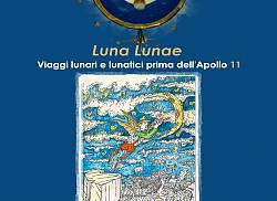 Luna Lunae. Viaggi lunari e lunatici prima dell'Apollo 11