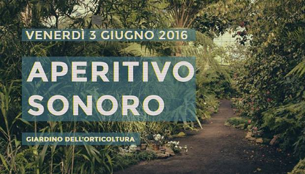 Aperitivo sonoro opening party giardino dell 39 orticoltura for Giardino orticoltura firenze aperitivo